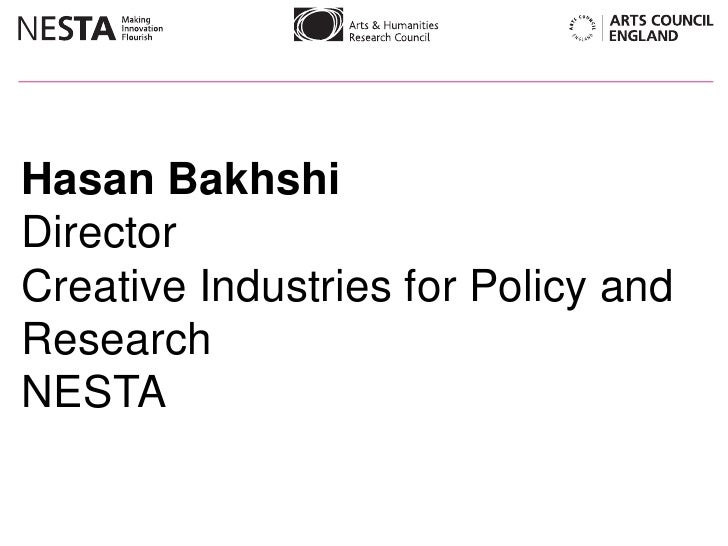 Hasan Bakhshi<br />Director<br />Creative Industries for Policy and Research <br />NESTA <br />