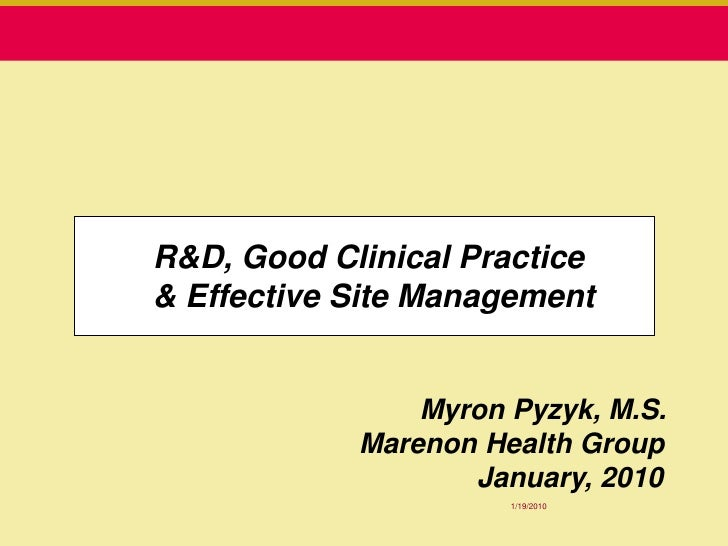 R&D, Good Clinical Practice & Effective Site Management                   Myron Pyzyk, M.S.             Marenon Health Gro...