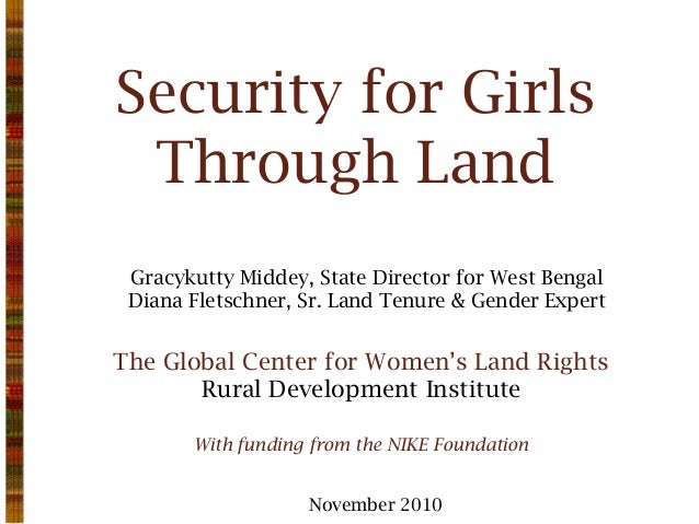 Security for Girls Through Land Gracykutty Middey, State Director for West Bengal Diana Fletschner, Sr. Land Tenure & Gend...