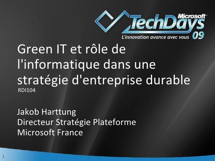 Green IT et rôle de l'informatique dans une stratégie d'entreprise durable  Jakob Harttung Directeur Stratégie Plateforme ...