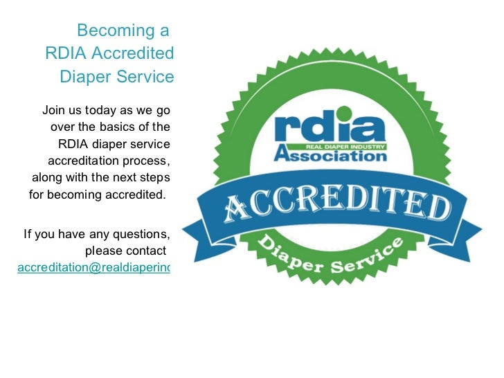 Becoming a  RDIA Accredited Diaper Service <ul><li>Join us today as we go over the basics of the RDIA diaper service accre...