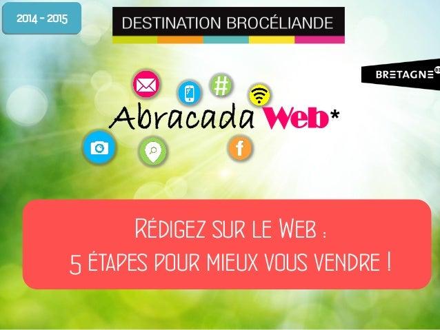 #  Abracada Web *  Rédigez sur le Web : 5 étapes pour mieux vous vendre !  2014 - 2015