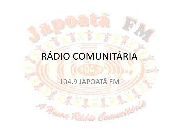 RÁDIO COMUNITÁRIA<br />104.9 JAPOATÃ FM<br />