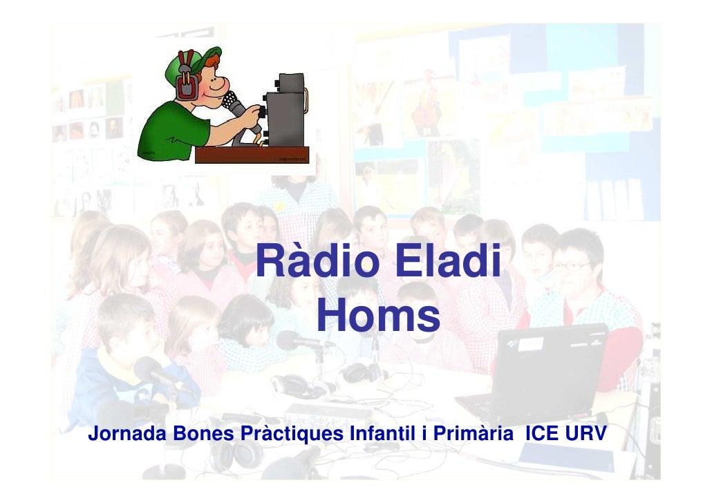 Ràdio Eladi                  HomsJornada Bones Pràctiques Infantil i Primària ICE URV