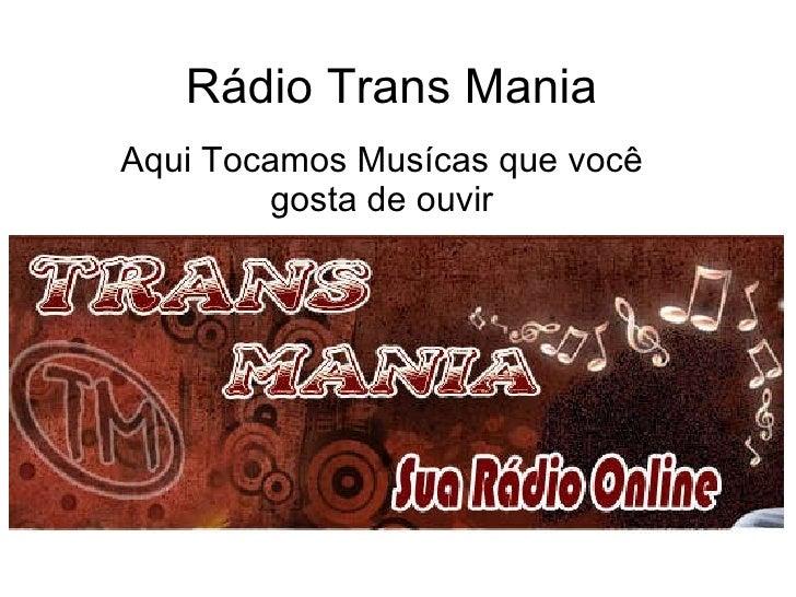 Rádio Trans Mania Aqui Tocamos Musícas que você gosta de ouvir