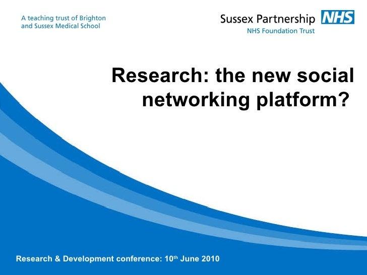 <ul><ul><li>Research: the new social networking platform?   </li></ul></ul>Research & Development conference: 10 th  June ...