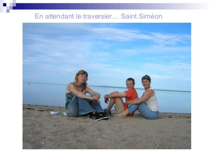 <ul><li>En attendant le traversier… Saint Siméon </li></ul>