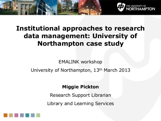 Institutional approaches to research data management: University of Northampton case study EMALINK workshop University of ...