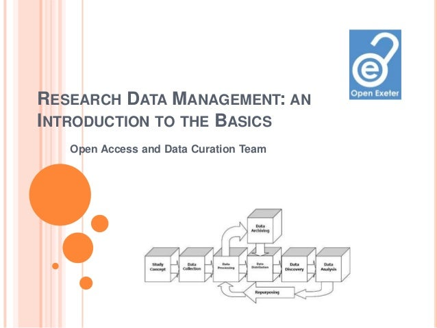 RESEARCH DATA MANAGEMENT: ANINTRODUCTION TO THE BASICS   Open Access and Data Curation Team