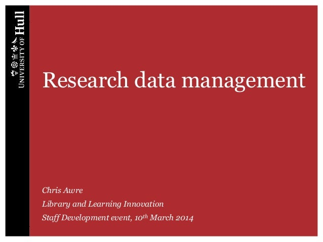 Research data management Chris Awre Library and Learning Innovation Staff Development event, 10th March 2014