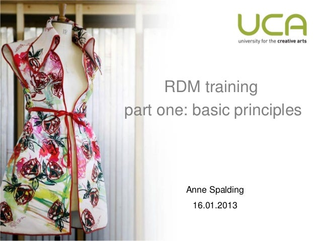 RDM trainingpart one: basic principles         Anne Spalding          16.01.2013