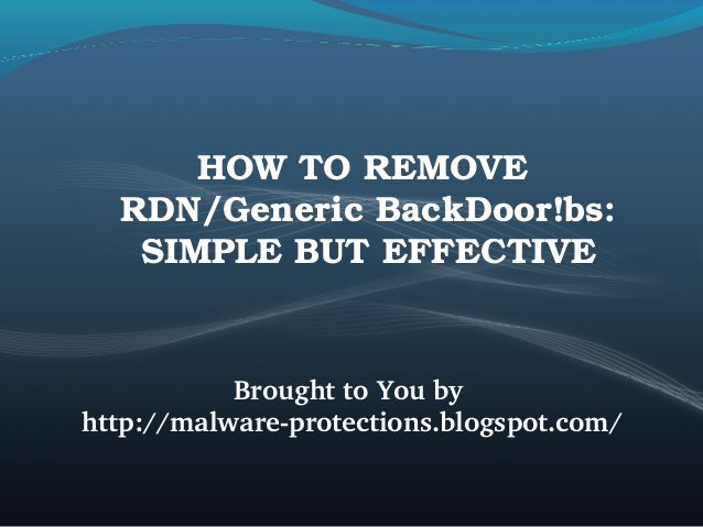 HOWTOREMOVE RDN/GenericBackDoor!bs: SIMPLEBUTEFFECTIVE BroughttoYouby http://malwareprotections.blogspot.com/