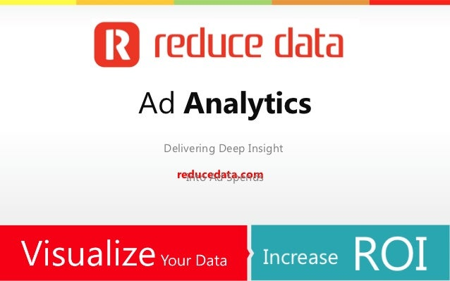 Ad Analytics Delivering Deep Insight   reducedata.com     Into Ad Spends