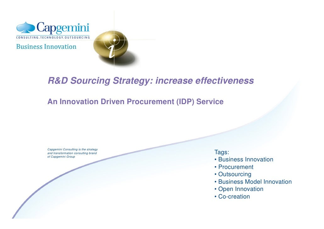 R&D Sourcing Strategy: increase effectiveness  An Innovation Driven Procurement (IDP) Service     Capgemini Consulting is ...