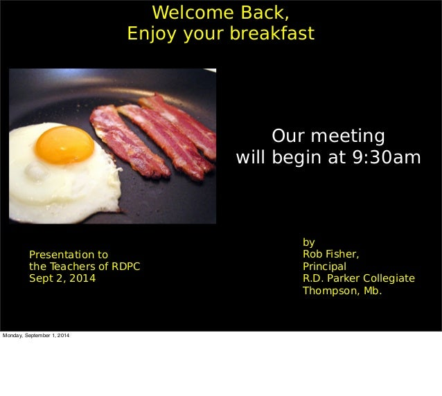 Welcome Back,  Enjoy your breakfast  by  Rob Fisher,  Principal  R.D. Parker Collegiate  Thompson, Mb.  Presentation to  t...