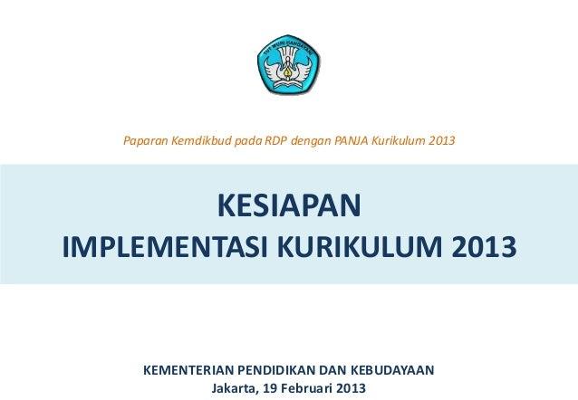 Paparan Kemdikbud pada RDP dengan PANJA Kurikulum 2013                  KESIAPANIMPLEMENTASI KURIKULUM 2013      KEMENTERI...