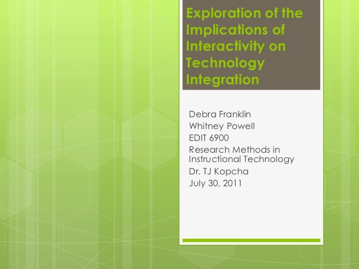 Exploration of the Implications of Interactivity on Technology Integration <br />Debra Franklin<br />Whitney Powell<br />E...