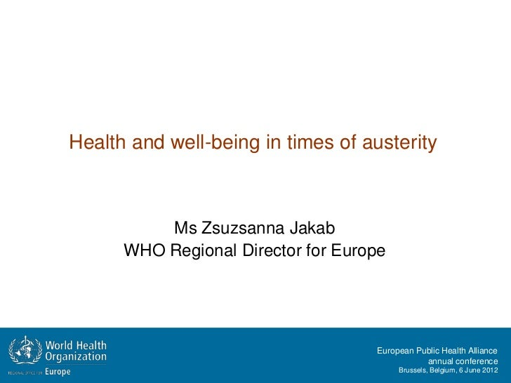 Health and well-being in times of austerity          Ms Zsuzsanna Jakab      WHO Regional Director for Europe             ...