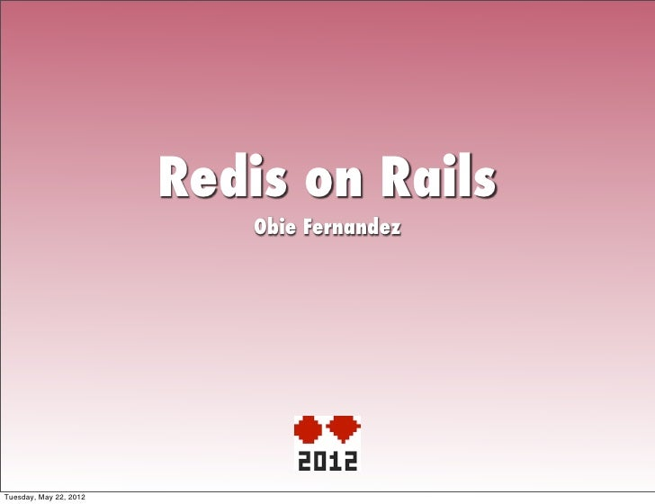 Redis on Rails                           Obie FernandezTuesday, May 22, 2012