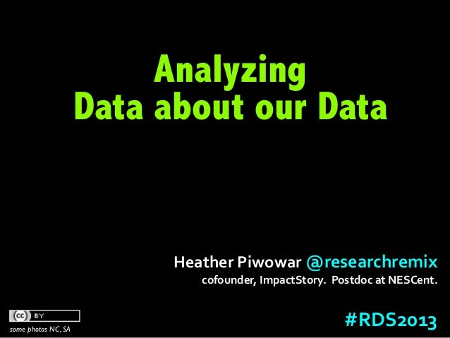 Analyzing                     Data about our Data                           Heather Piwowar @researchremix          ...