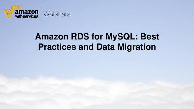 Amazon RDS for MySQL: Best Practices and Data Migration  © 2011 Amazon.com, Inc. and its affiliates. All rights reserved. ...