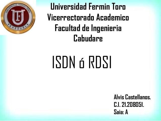 Universidad Fermin Toro Vicerrectorado Academico Facultad de Ingenieria Cabudare ISDN ó RDSI Alvis Castellanos. C.I. 21.20...