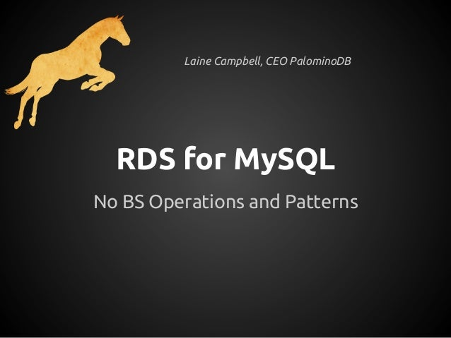 Laine Campbell, CEO PalominoDB  RDS for MySQLNo BS Operations and Patterns
