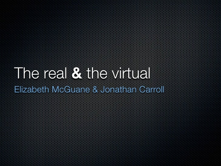 The real & the virtualElizabeth McGuane & Jonathan Carroll