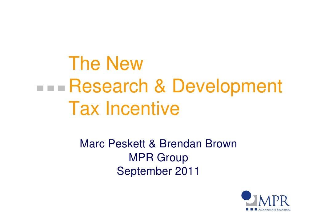 The NewResearch & DevelopmentTax Incentive Marc Peskett & Brendan Brown         MPR Group       September 2011