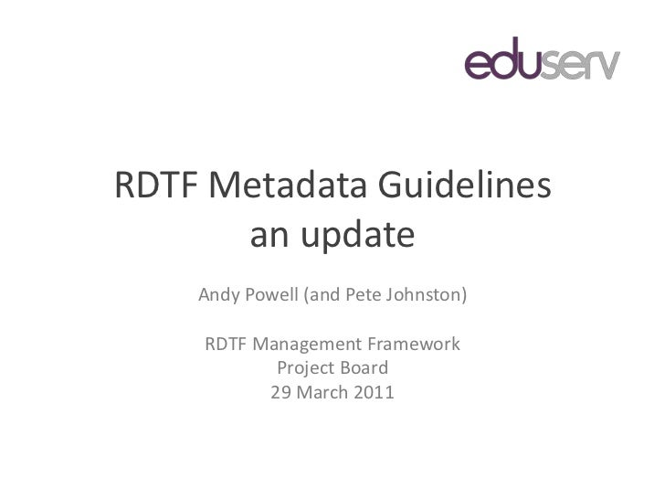 RDTF Metadata Guidelinesan update<br />Andy Powell (and Pete Johnston)<br />RDTF Management Framework<br />Project Board<b...