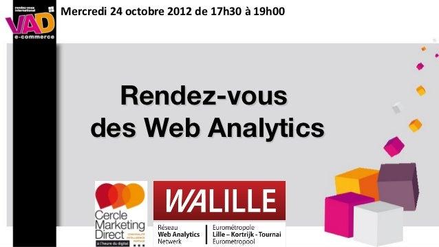 Mercredi 24 octobre 2012 de 17h30 à 19h00       Rendez-vous     des Web Analytics
