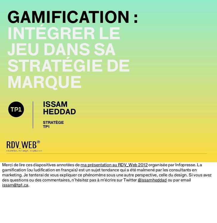 GAMIFICATION :  INTÉGRER LE  JEU DANS SA  STRATÉGIE DE  MARQUE                     ISSAM                     HEDDAD       ...