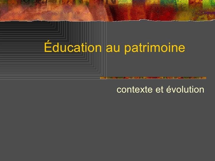 Éducation au patrimoine contexte et évolution