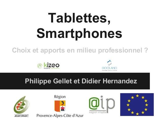 Tablettes,       SmartphonesChoix et apports en milieu professionnel ?    Philippe Gellet et Didier Hernandez