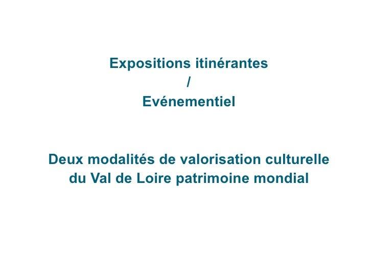 Expositions itinérantes / Evénementiel Deux modalités de valorisation culturelle du Val de Loire patrimoine mondial