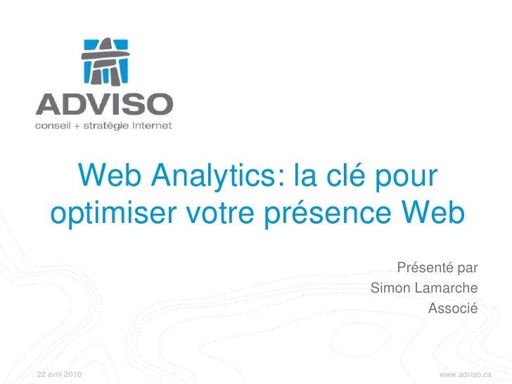 Web Analytics: la clé pour optimiser votre présence Web<br />Présenté par<br />Simon Lamarche<br />Associé<br />