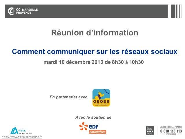 Réunion d'information Comment communiquer sur les réseaux sociaux mardi 10 décembre 2013 de 8h30 à 10h30  En partenariat a...