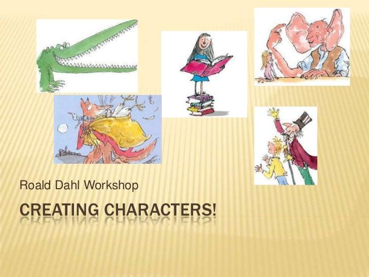 Roald Dahl WorkshopCREATING CHARACTERS!