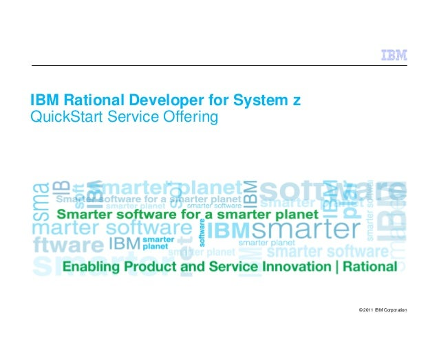© 2011 IBM Corporation IBM Rational Developer for System z QuickStart Service Offering