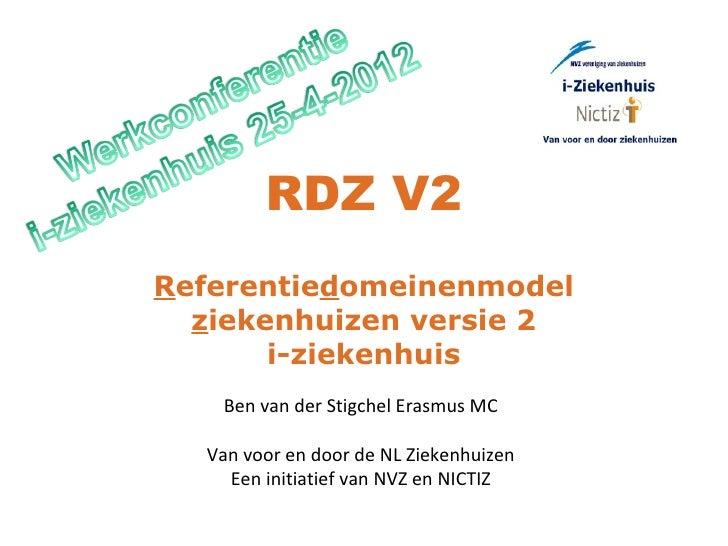 RDZ V2Referentiedomeinenmodel  ziekenhuizen versie 2       i-ziekenhuis   Ben van der Stigchel Erasmus MC  Van voor en doo...
