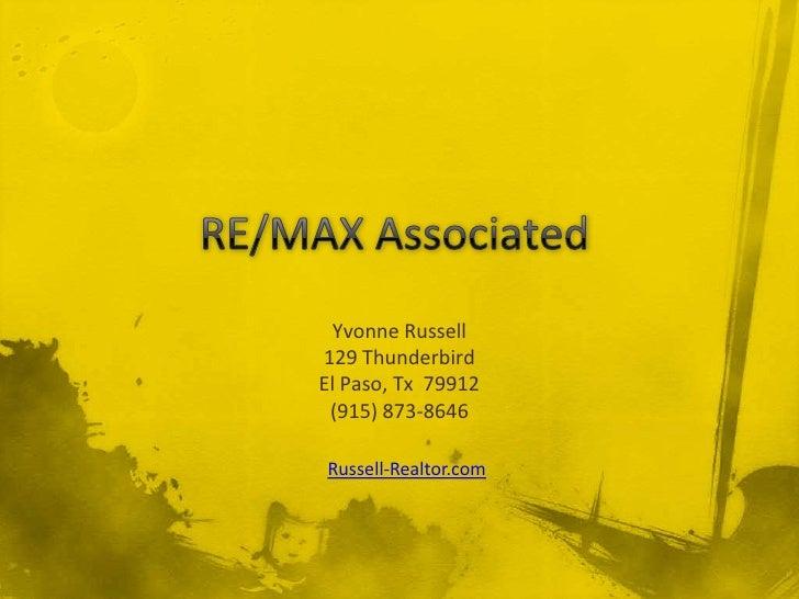 RE/MAX Associated<br />Yvonne Russell<br />129 Thunderbird<br />El Paso, Tx79912<br />(915) 873-8646<br />Russell-Realtor....