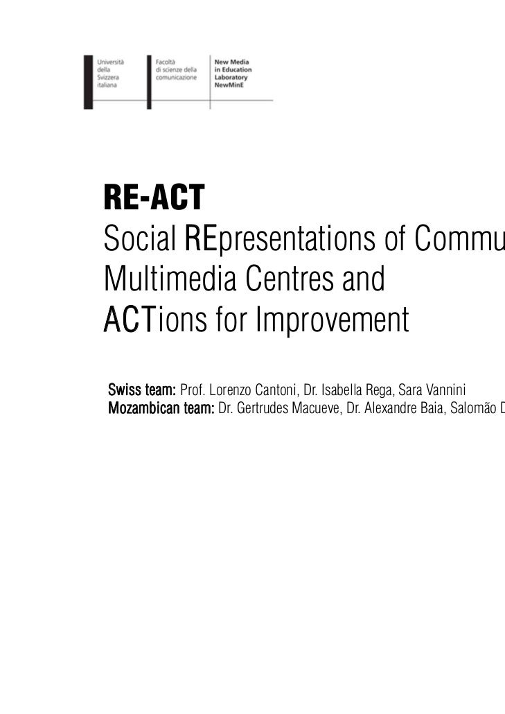 RE-ACTSocial REpresentations of CommunityMultimedia Centres andACTions for ImprovementSwiss team: Prof. Lorenzo Cantoni, D...