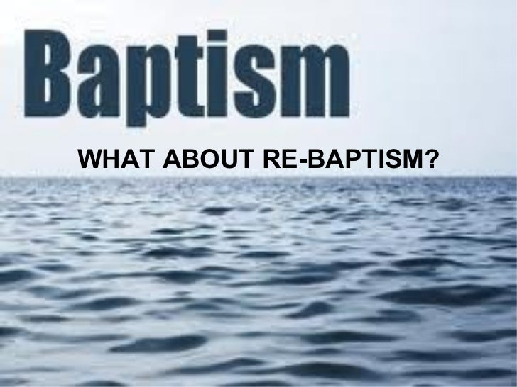 WHAT ABOUT RE-BAPTISM?