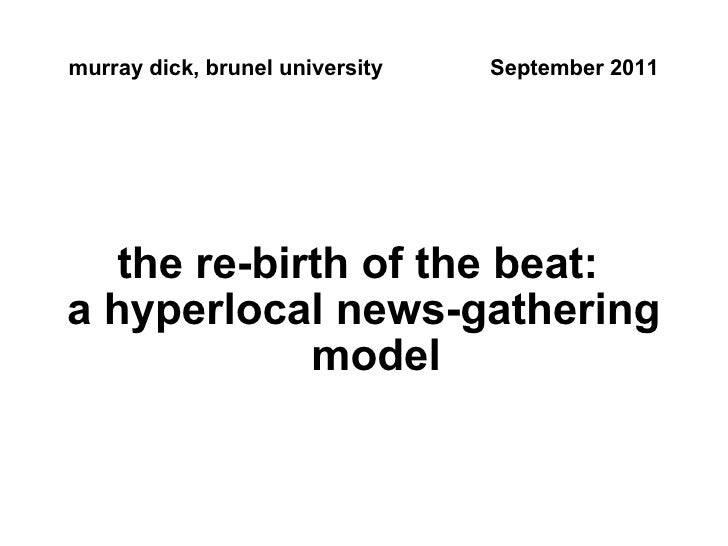 murray dick, brunel university September 2011 the re-birth of the beat:  a hyperlocal news-gathering model