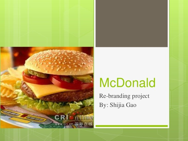 McDonald <br />Re-branding project<br />By: Shijia Gao<br />