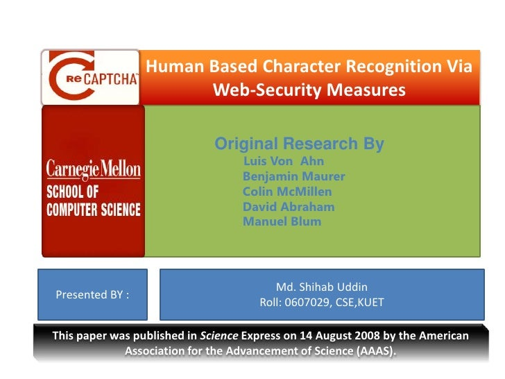 Human Based Character Recognition Via Web-Security Measures <br />Original Research By<br />Luis Von  Ahn<br />           ...