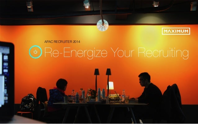 © 2014 Maximum Employment Marketing Group. All rights reserved. 1 APAC RECRUITER 2014 Re-Energize Your Recruiting