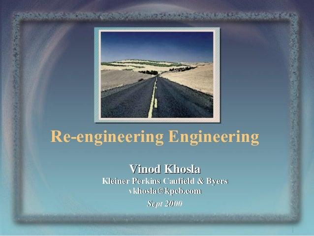 Re-engineering Engineering Vinod Khosla Kleiner Perkins Caufield & Byers vkhosla@kpcb.com Sept 2000 1