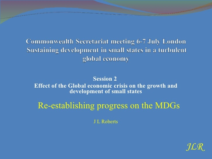 Session 2 Effect of the Global economic crisis on the growth and               development of small states                ...
