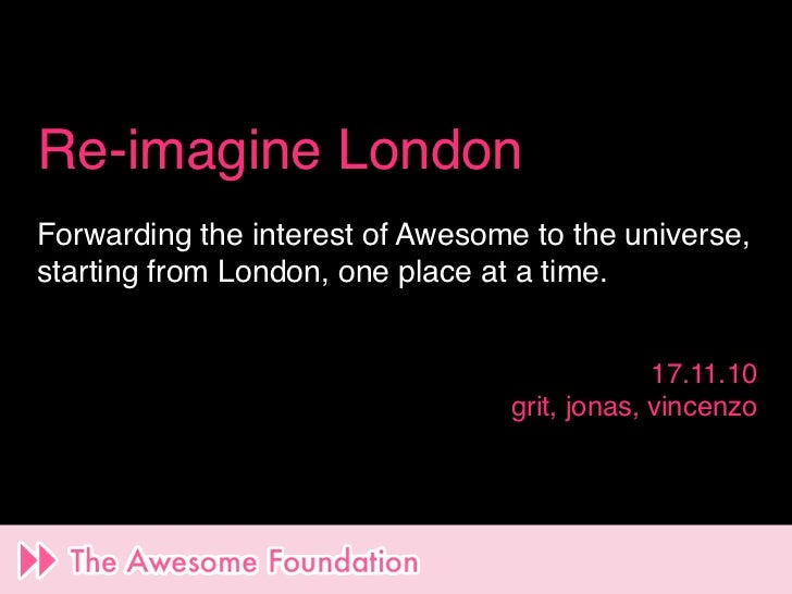 Re-imagine LondonForwarding the interest of Awesome to the universe,starting from London, one place at a time.            ...